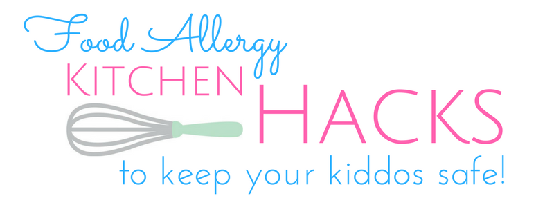 Food Allergy Kitchen Hacks to Keep Your Kiddos Safe