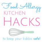 Food Allergy Kitchen Hacks to Keep Your Kiddos Safe